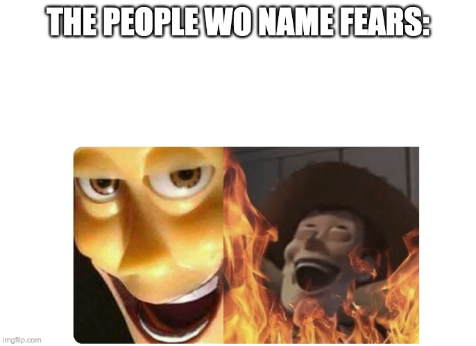 Satanic Woody | THE PEOPLE WO NAME FEARS: | image tagged in satanic woody | made w/ Imgflip meme maker