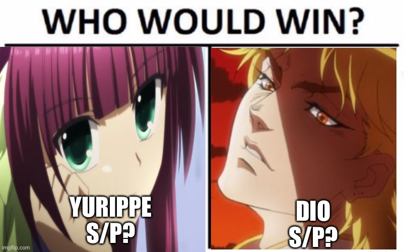 If u smash yurippe I'll smash ur f a c e i n |  YURIPPE S/P? DIO S/P? | image tagged in dio brando,yurippe,smash or pass,anime | made w/ Imgflip meme maker