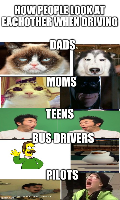uh oh... |  HOW PEOPLE LOOK AT EACHOTHER WHEN DRIVING; DADS; MOMS; TEENS; BUS DRIVERS; PILOTS | image tagged in blank white template,expanding brain 5 panel | made w/ Imgflip meme maker