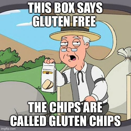 Pepperidge Farm Remembers Meme |  THIS BOX SAYS GLUTEN FREE; THE CHIPS ARE CALLED GLUTEN CHIPS | image tagged in memes,pepperidge farm remembers | made w/ Imgflip meme maker