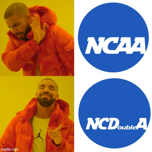 since everyone says it like that anyway... | image tagged in drake hotline bling,ncaa,logo,ncdoublea | made w/ Imgflip meme maker