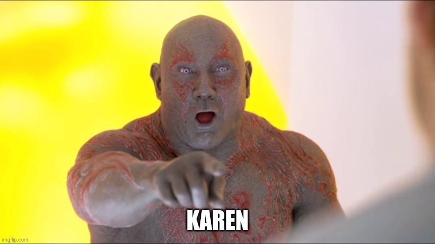 Drax Pointing | KAREN | image tagged in drax pointing | made w/ Imgflip meme maker