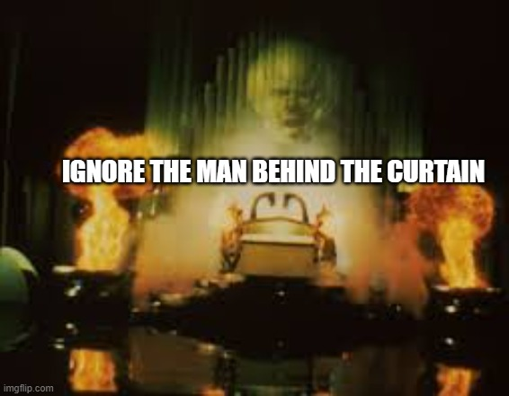 The Man Behind the Curtain | IGNORE THE MAN BEHIND THE CURTAIN | image tagged in wizard of oz,the man,curtain,funny | made w/ Imgflip meme maker