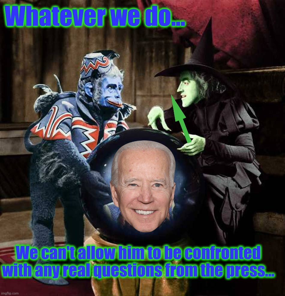 I'll get you My Pretty... Wizard of Oz - OzTV. | Whatever we do... We can't allow him to be confronted with any real questions from the press... | image tagged in i'll get you my pretty wizard of oz - oztv | made w/ Imgflip meme maker