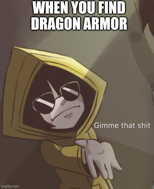 Skyrim |  WHEN YOU FIND DRAGON ARMOR | image tagged in gimme that six | made w/ Imgflip meme maker