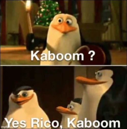 Kaboom? Yes rico kaboom | image tagged in kaboom yes rico kaboom | made w/ Imgflip meme maker