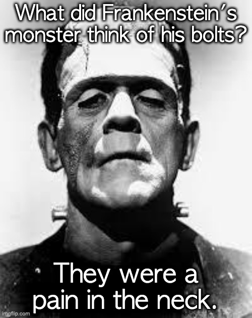Frankenstein's monster  |  What did Frankenstein's monster think of his bolts? They were a pain in the neck. | image tagged in frankenstein's monster,joke | made w/ Imgflip meme maker