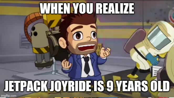 Barry Steakfries |  WHEN YOU REALIZE; JETPACK JOYRIDE IS 9 YEARS OLD | image tagged in freaked out barry | made w/ Imgflip meme maker