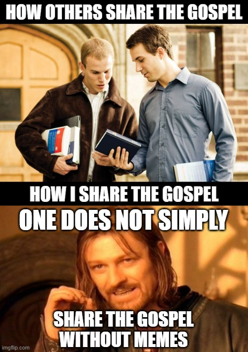 Share the Gospel with Memes |  ONE DOES NOT SIMPLY; SHARE THE GOSPEL WITHOUT MEMES | image tagged in memes,one does not simply,gospel of jesus christ,sharing is caring,book of mormon | made w/ Imgflip meme maker