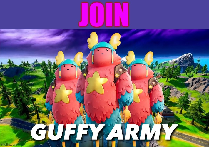 guffy army | JOIN | image tagged in guffy army | made w/ Imgflip meme maker
