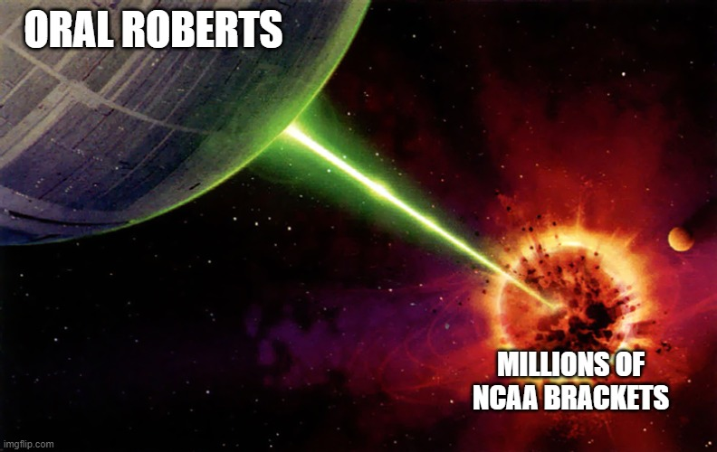 NCAA Bracket Buster |  ORAL ROBERTS; MILLIONS OF NCAA BRACKETS | image tagged in death star firing,ncaa,march madness | made w/ Imgflip meme maker