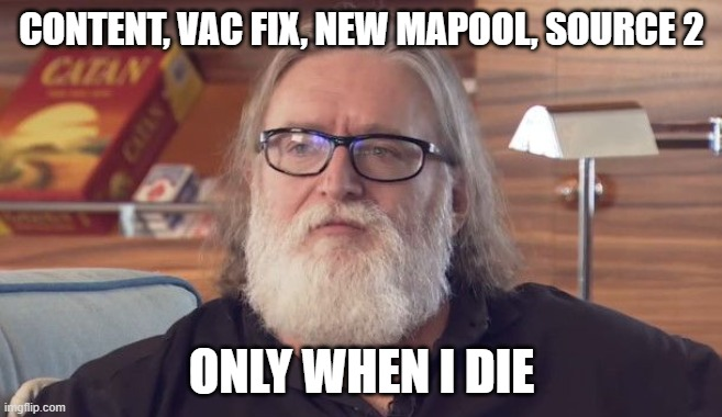 Only when i die |  CONTENT, VAC FIX, NEW MAPOOL, SOURCE 2; ONLY WHEN I DIE | image tagged in gaben,csgo,source,vac | made w/ Imgflip meme maker