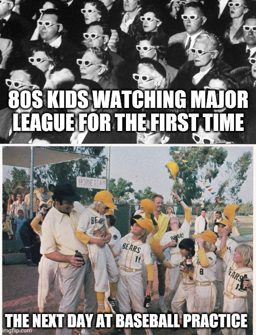 Nonsensical 80s reference |  80S KIDS WATCHING MAJOR LEAGUE FOR THE FIRST TIME; THE NEXT DAY AT BASEBALL PRACTICE | image tagged in 80s | made w/ Imgflip meme maker
