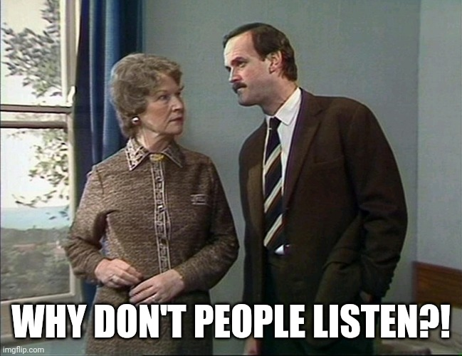 Fawlty Towers |  WHY DON'T PEOPLE LISTEN?! | image tagged in fawlty towers,deaf,woman,not listening,listen | made w/ Imgflip meme maker