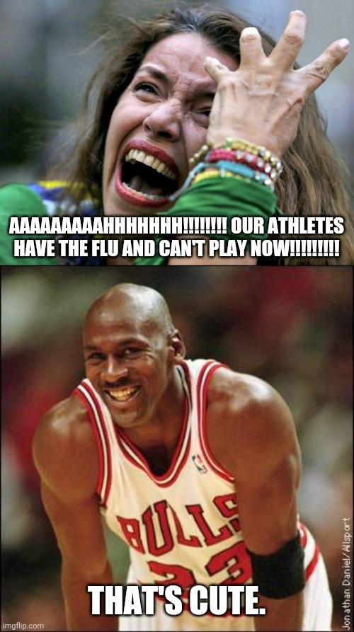 If only people weren't so idiotically hysterical and hypocritical. And this sickness isn't as bad as it is being made to be. |  AAAAAAAAAHHHHHHH!!!!!!!! OUR ATHLETES HAVE THE FLU AND CAN'T PLAY NOW!!!!!!!!! THAT'S CUTE. | image tagged in basketball,football,baseball,hockey,coronavirus,hysteria | made w/ Imgflip meme maker
