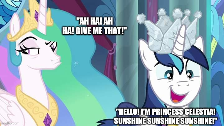"Howdy, I'm the Princess of the Sunshine! |  ""AH HA! AH HA! GIVE ME THAT!""; ""HELLO! I'M PRINCESS CELESTIA! SUNSHINE SUNSHINE SUNSHINE!"" 