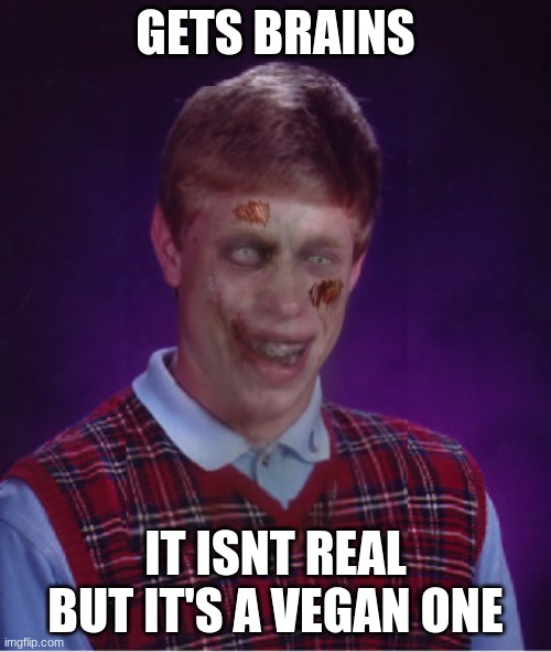 Zombie Bad Luck Brian |  GETS BRAINS; IT ISNT REAL BUT IT'S A VEGAN ONE | image tagged in memes,zombie bad luck brian | made w/ Imgflip meme maker