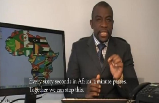 Every 60 seconds in Africa a minute passes | image tagged in every 60 seconds in africa a minute passes | made w/ Imgflip meme maker