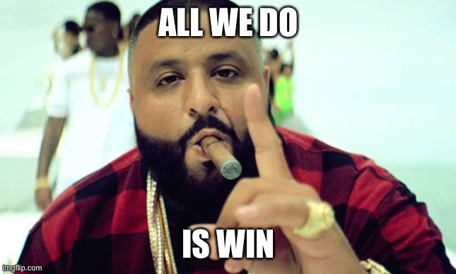 DJ Khalid | ALL WE DO IS WIN | image tagged in dj khalid | made w/ Imgflip meme maker