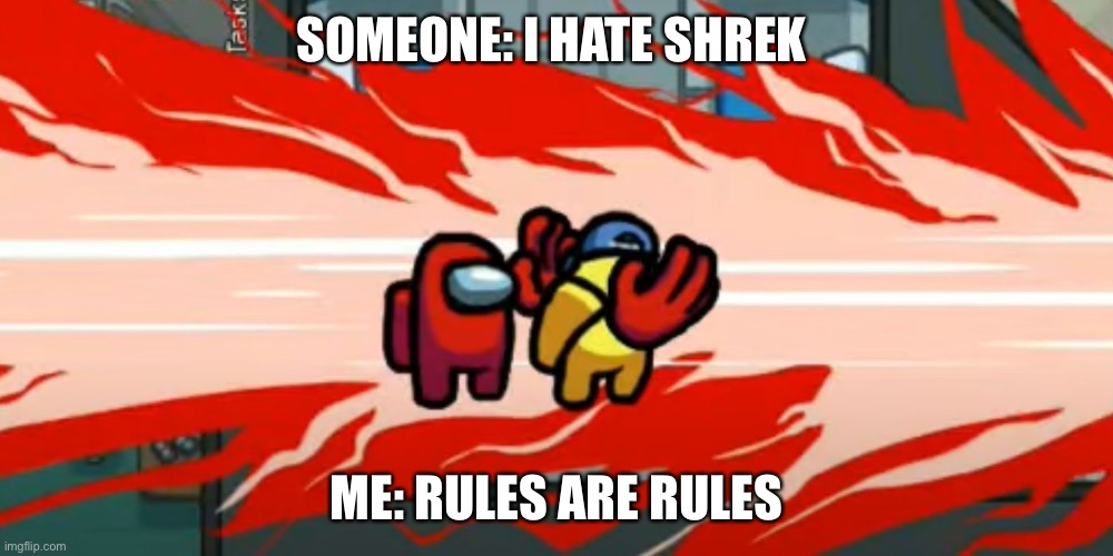 SOMEONE: I HATE SHREK ME: RULES ARE RULES | made w/ Imgflip meme maker
