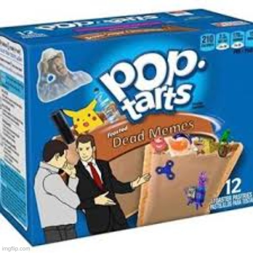 oh wow | image tagged in pop tarts | made w/ Imgflip meme maker
