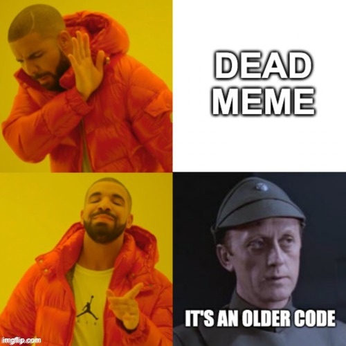 image tagged in drake,it's an older code,dead memes | made w/ Imgflip meme maker