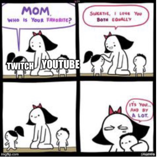 Mom who is your favorite |  YOUTUBE; TWITCH | image tagged in mom who is your favorite | made w/ Imgflip meme maker