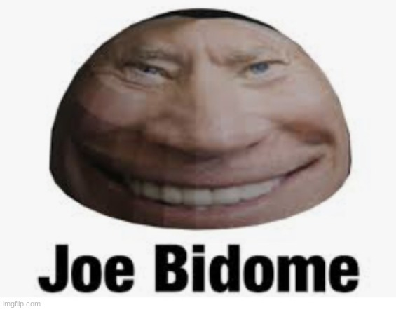 Joe bidome | image tagged in joe bidome | made w/ Imgflip meme maker