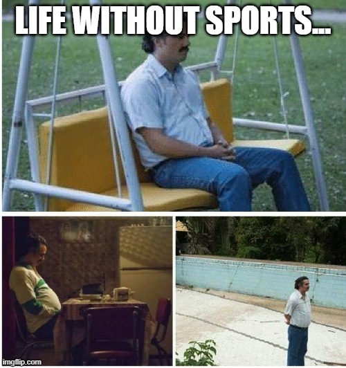 Life without sports... |  LIFE WITHOUT SPORTS... | image tagged in narcos waiting | made w/ Imgflip meme maker
