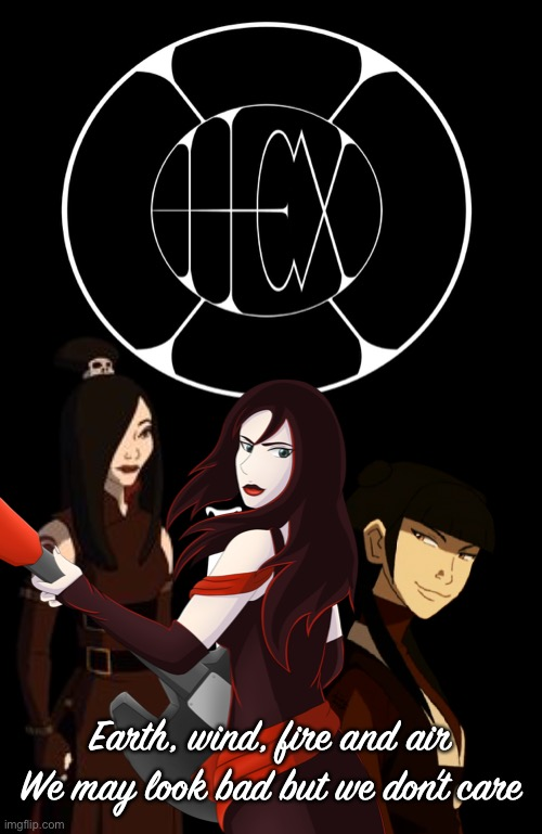 Hex Girls Avatar Version |  Earth, wind, fire and air We may look bad but we don't care | image tagged in avatar,atla,hex girls,scooby doo,earth wind fire and air,goth | made w/ Imgflip meme maker