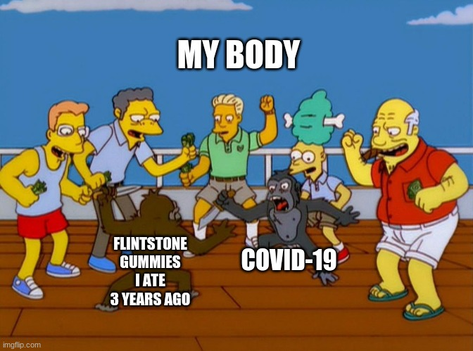 Monke fight |  MY BODY; COVID-19; FLINTSTONE GUMMIES I ATE 3 YEARS AGO | image tagged in simpsons monkey fight | made w/ Imgflip meme maker