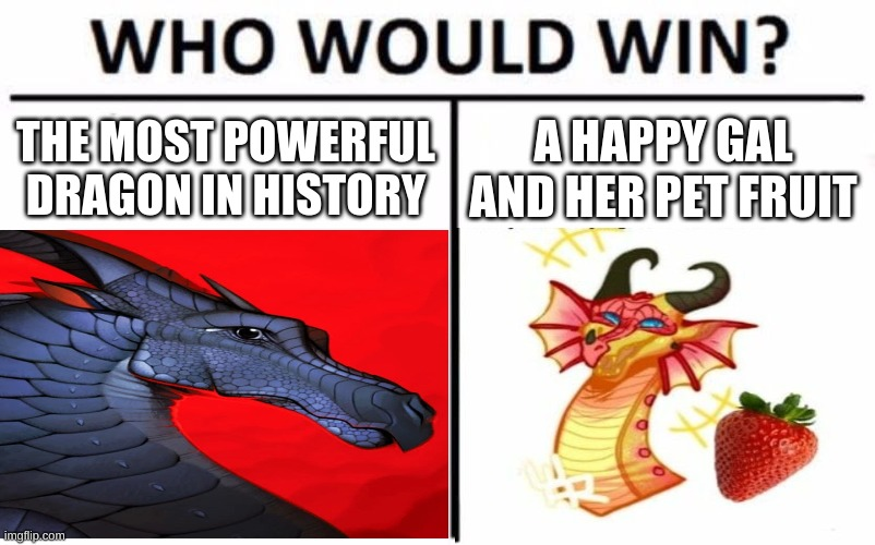 THE MOST POWERFUL DRAGON IN HISTORY; A HAPPY GAL AND HER PET FRUIT | image tagged in dragon | made w/ Imgflip meme maker