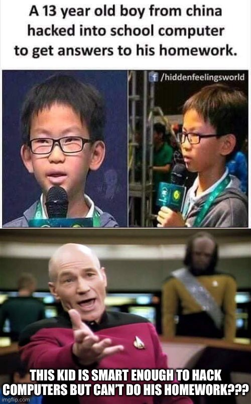 LOL |  THIS KID IS SMART ENOUGH TO HACK COMPUTERS BUT CAN'T DO HIS HOMEWORK??? | image tagged in picard wtf,funny,school,meme man smort,infinite iq,hackerman | made w/ Imgflip meme maker