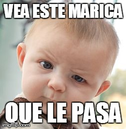 Skeptical Baby Meme | VEA ESTE MARICA QUE LE PASA | image tagged in memes,skeptical baby | made w/ Imgflip meme maker