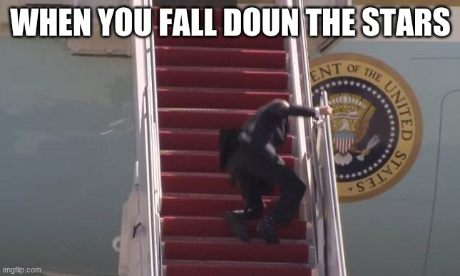 Biden Fall |  WHEN YOU FALL DOUN THE STARS | image tagged in biden fall | made w/ Imgflip meme maker