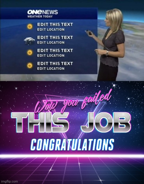 Wow. | image tagged in wow you failed this job,fails,weather,reporter,you had one job just the one,you had messed up your last job | made w/ Imgflip meme maker