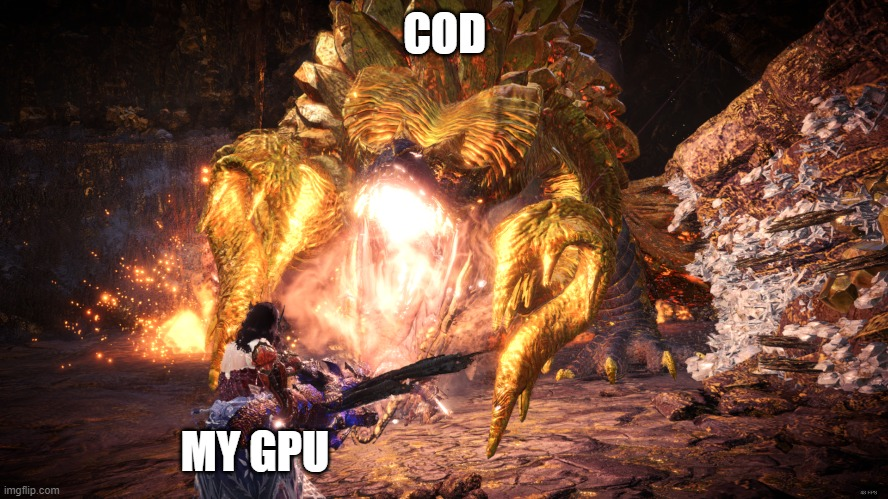 MH Lag Meme |  COD; MY GPU | image tagged in monster hunter,cod | made w/ Imgflip meme maker