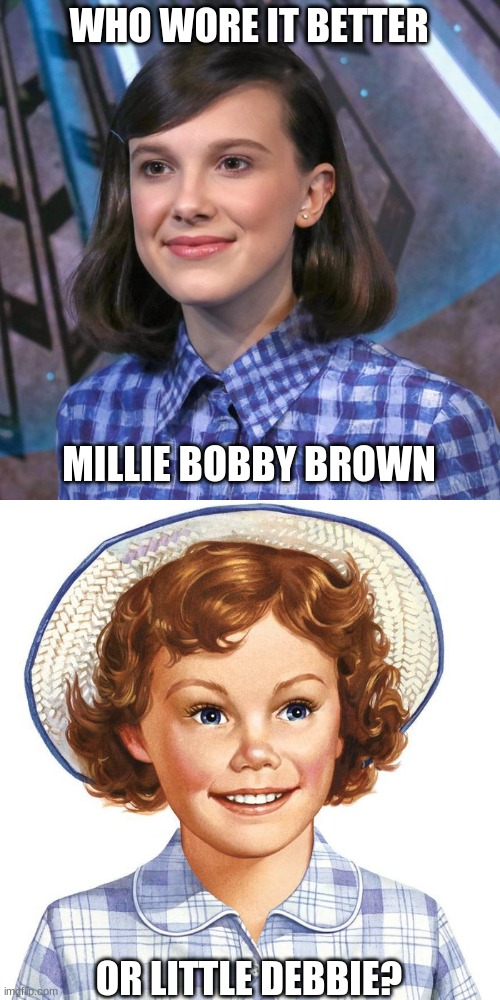 Who Wore It Better Wednesday #47 - Blue and white checker pattern |  WHO WORE IT BETTER; MILLIE BOBBY BROWN; OR LITTLE DEBBIE? | image tagged in memes,who wore it better,millie bobby brown,little debbie | made w/ Imgflip meme maker