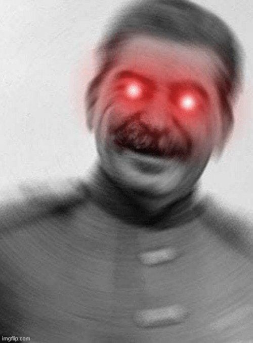 Stalin with red eyes | image tagged in stalin with red eyes | made w/ Imgflip meme maker