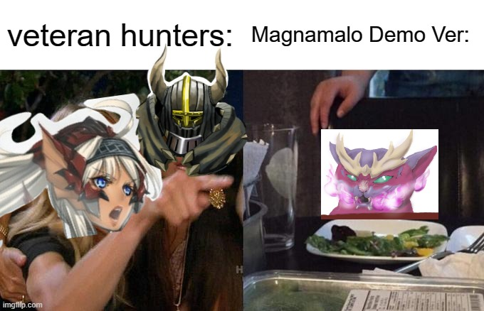 Monster hunter rise |  veteran hunters:; Magnamalo Demo Ver: | image tagged in memes,woman yelling at cat,monster hunter,magnamalo,funny | made w/ Imgflip meme maker