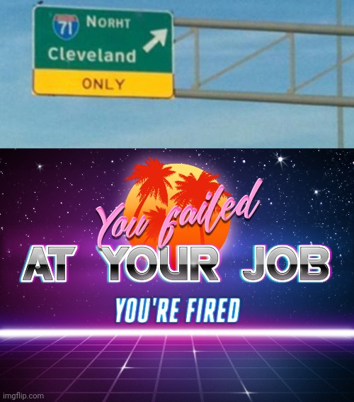 image tagged in you failed at your job you're fired | made w/ Imgflip meme maker