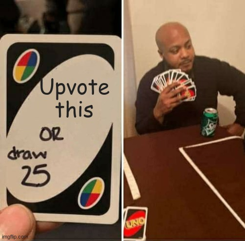 UNO Draw 25 Cards Meme |  Upvote this | image tagged in memes,uno draw 25 cards | made w/ Imgflip meme maker