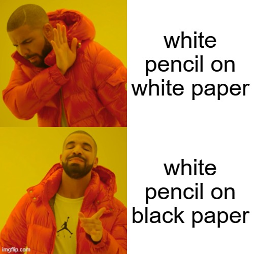 white pencil on white paper white pencil on black paper | image tagged in memes,drake hotline bling | made w/ Imgflip meme maker