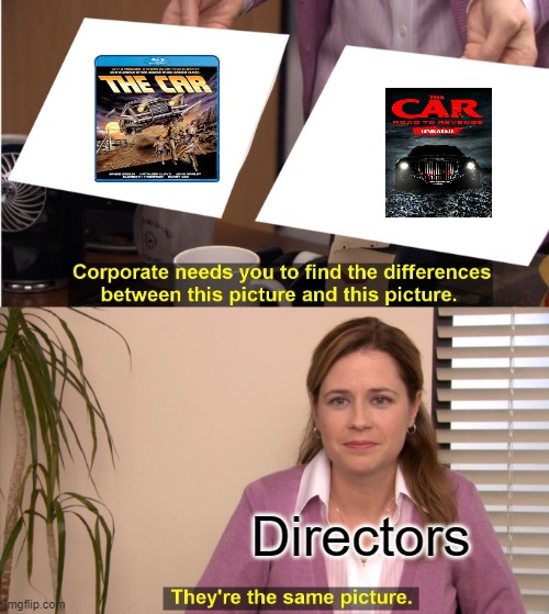 The Car And The car road to revenge are the same |  Directors | image tagged in memes,they're the same picture,the car | made w/ Imgflip meme maker