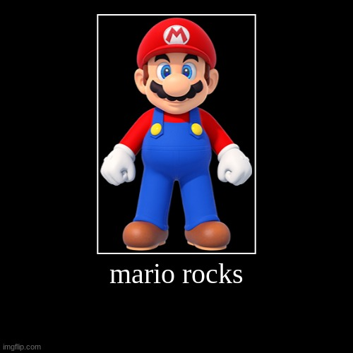 I Love The Mario Series | mario rocks | | image tagged in funny,demotivationals | made w/ Imgflip demotivational maker