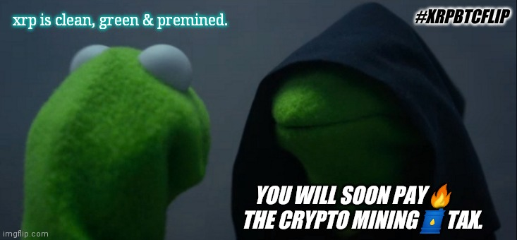 How will Bitcoin fare in coming regulations? #DigitalTsunamiAlert |  #XRPBTCFLIP; xrp is clean, green & premined. YOU WILL SOON PAY🔥          THE CRYPTO MINING🛢TAX. | image tagged in evil kermit,cryptocurrency,bitcoin,ripple,xrp,the great awakening | made w/ Imgflip meme maker
