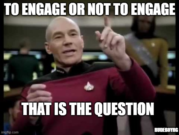 Picard - Shakespeare Quote |  TO ENGAGE OR NOT TO ENGAGE; THAT IS THE QUESTION; RUDEBOYRG | image tagged in captain picard,shakespeare,picard engage,star trek tng,tng,star trek the next generation | made w/ Imgflip meme maker