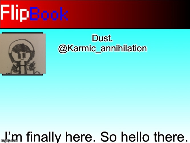 Dust. @Karmic_annihilation; I'm finally here. So hello there. | made w/ Imgflip meme maker
