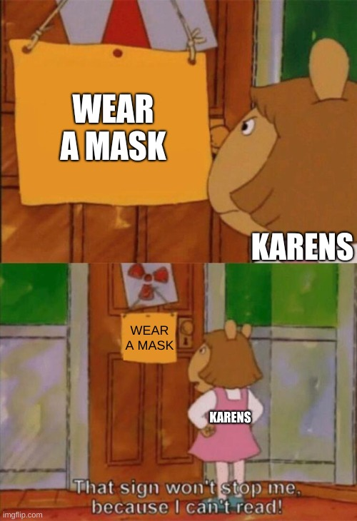 DW Sign Won't Stop Me Because I Can't Read |  WEAR A MASK; KARENS; WEAR A MASK; KARENS | image tagged in dw sign won't stop me because i can't read | made w/ Imgflip meme maker