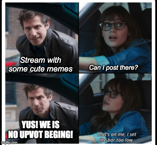 Looking around Imgflip |  Stream with some cute memes; Can I post there? YUS! WE IS NO UPVOT BEGING! | image tagged in brooklyn 99 set the bar too low | made w/ Imgflip meme maker